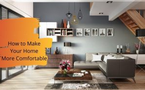 How to Make Your Home More Comfortable